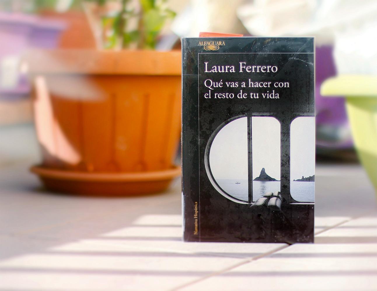 Reseña: Qué vas a hacer con el resto de tu vida. Laura Ferrero